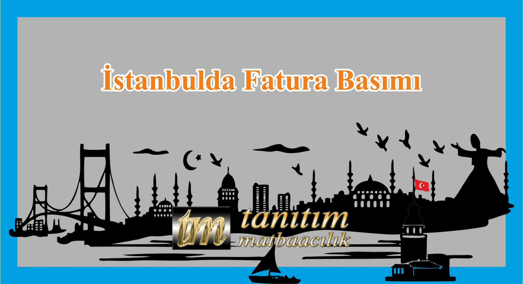 STANBULDA FATURA BASIMI - İstanbulda Hızlı ve Güvenilir Fatura Basımı